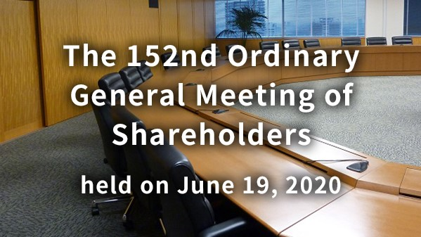 The 152nd Ordinary General Meeting of Shareholders